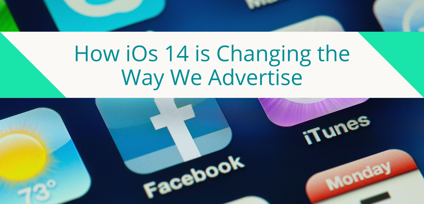 How iOs 14 is Changing the Way We Advertise